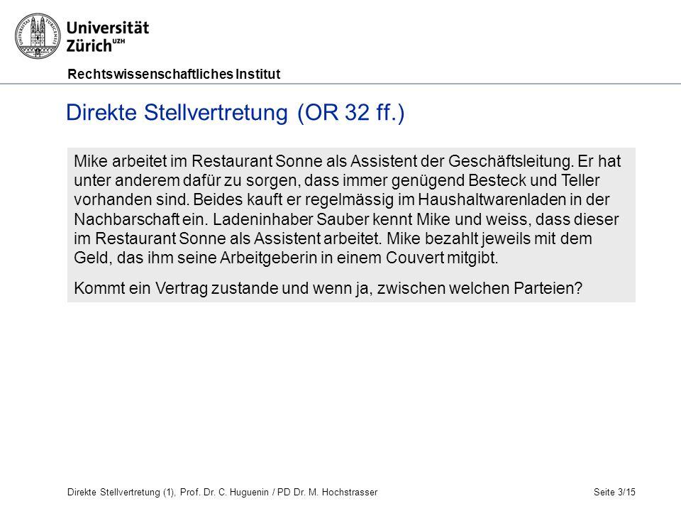 Rechtswissenschaftliches Institut Seite 3/15 Direkte Stellvertretung (OR 32 ff.) Mike arbeitet im Restaurant Sonne als Assistent der Geschäftsleitung.