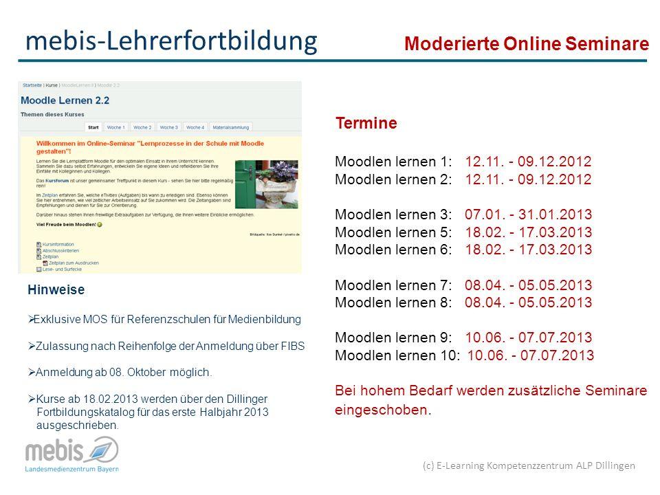 (c) E-Learning Kompetenzzentrum ALP Dillingen mebis-Lehrerfortbildung Termine Moodlen lernen 1: 12.11.
