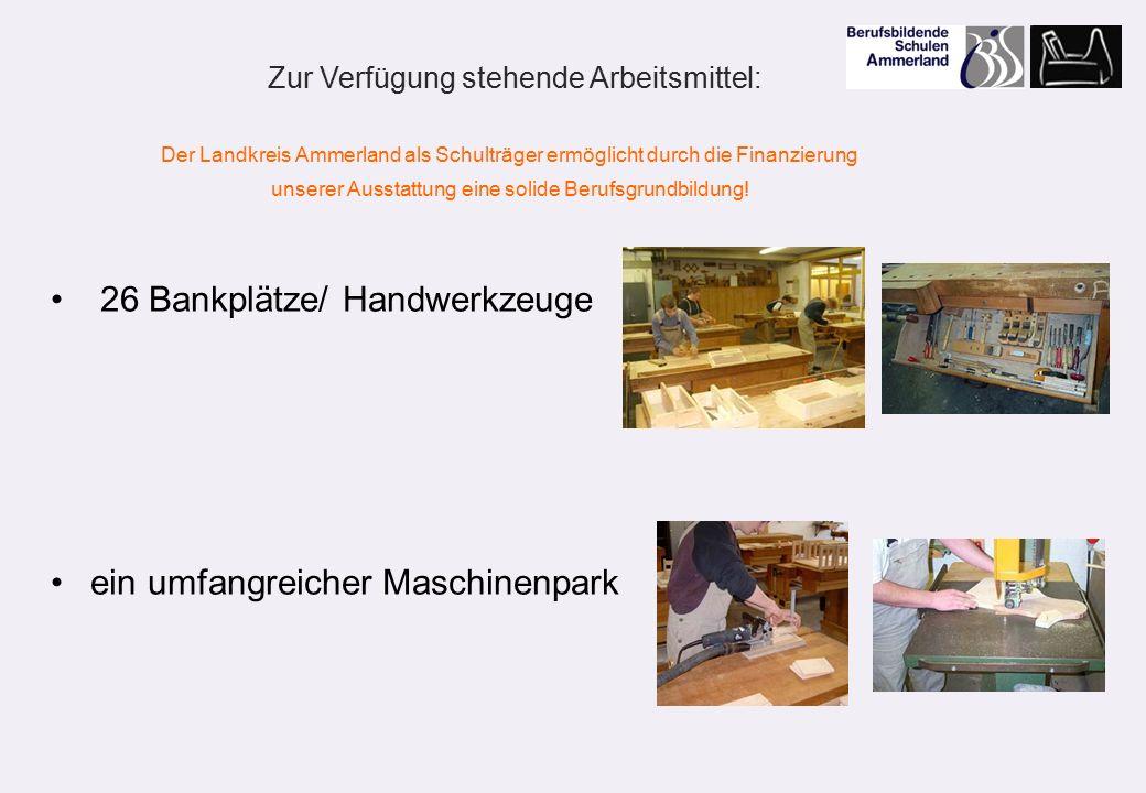 26 Bankplätze/ Handwerkzeuge ein umfangreicher Maschinenpark Zur Verfügung stehende Arbeitsmittel: Der Landkreis Ammerland als Schulträger ermöglicht durch die Finanzierung unserer Ausstattung eine solide Berufsgrundbildung!