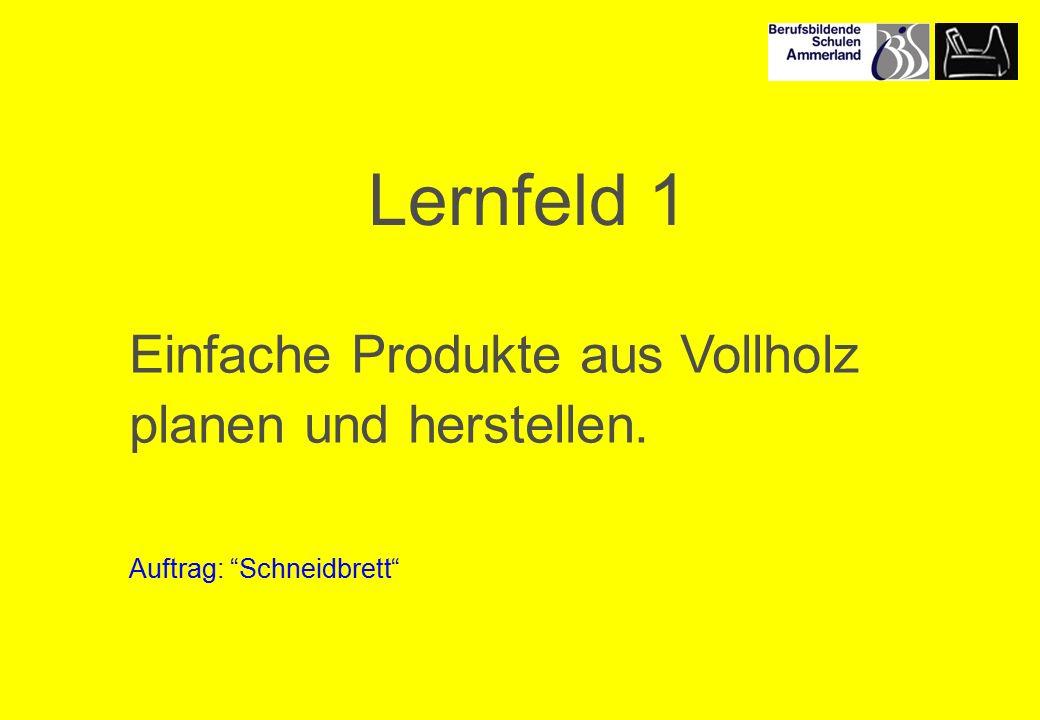 Lernfeld 1 Einfache Produkte aus Vollholz planen und herstellen. Auftrag: Schneidbrett