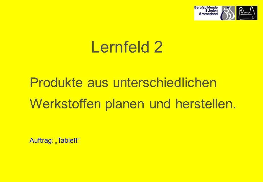 """Produkte aus unterschiedlichen Werkstoffen planen und herstellen. Auftrag: """"Tablett Lernfeld 2"""