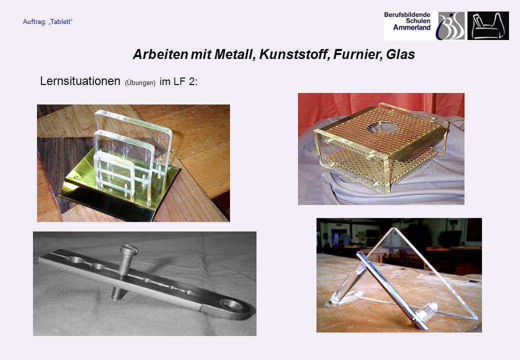 """Lernsituationen (Übungen) im LF 2: Auftrag: """"Tablett Arbeiten mit Metall, Kunststoff, Furnier, Glas"""