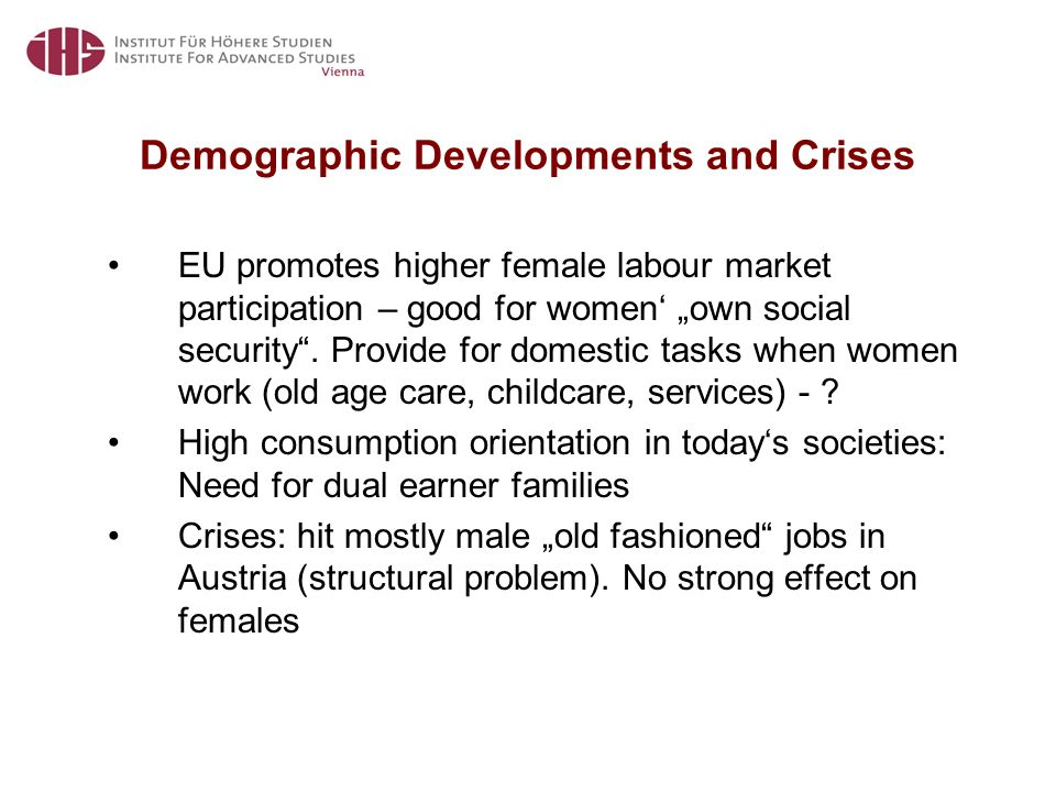 "Demographic Developments and Crises EU promotes higher female labour market participation – good for women' ""own social security ."