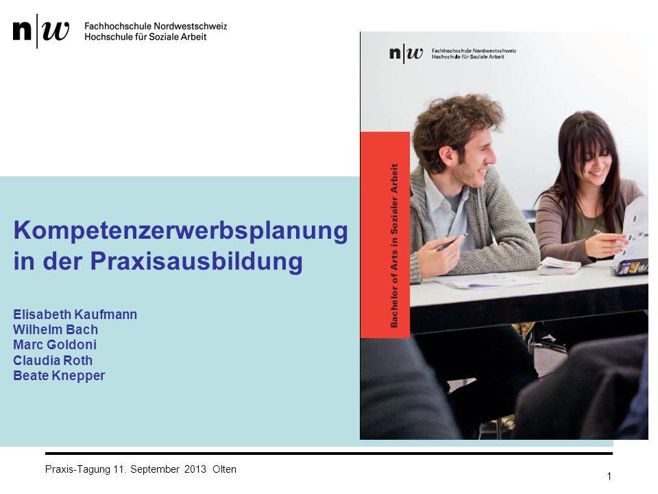Praxis-Tagung 11. September 2013 Olten Kompetenzerwerbsplanung in der Praxisausbildung Elisabeth Kaufmann Wilhelm Bach Marc Goldoni Claudia Roth Beate