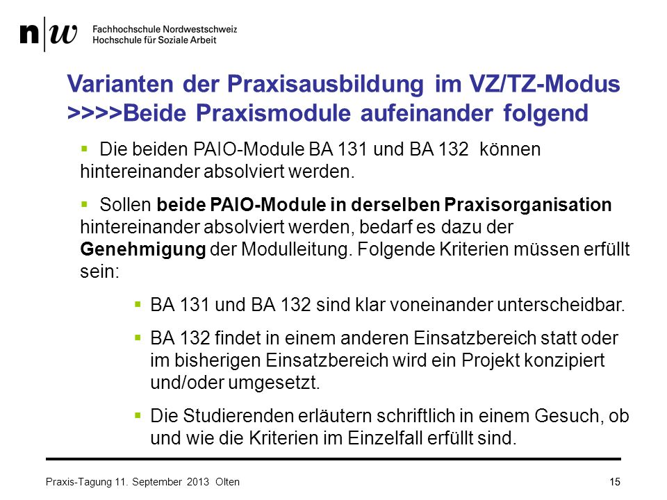 15 Varianten der Praxisausbildung im VZ/TZ-Modus >>>>Beide Praxismodule aufeinander folgend  Die beiden PAIO-Module BA 131 und BA 132 können hintereinander absolviert werden.