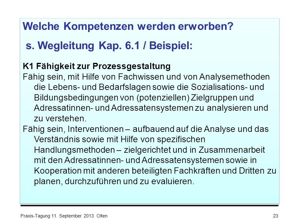 Praxis-Tagung 11. September 2013 Olten Welche Kompetenzen werden erworben? s. Wegleitung Kap. 6.1 / Beispiel: K1 Fähigkeit zur Prozessgestaltung Fähig