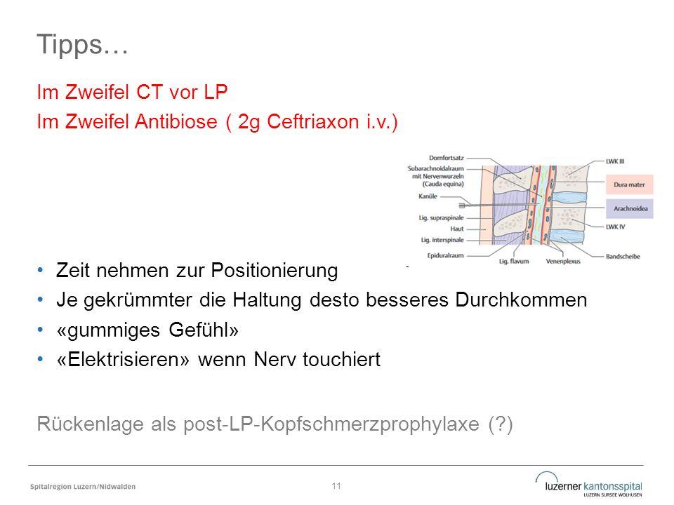 Tipps… Im Zweifel CT vor LP Im Zweifel Antibiose ( 2g Ceftriaxon i.v.) Zeit nehmen zur Positionierung Je gekrümmter die Haltung desto besseres Durchko