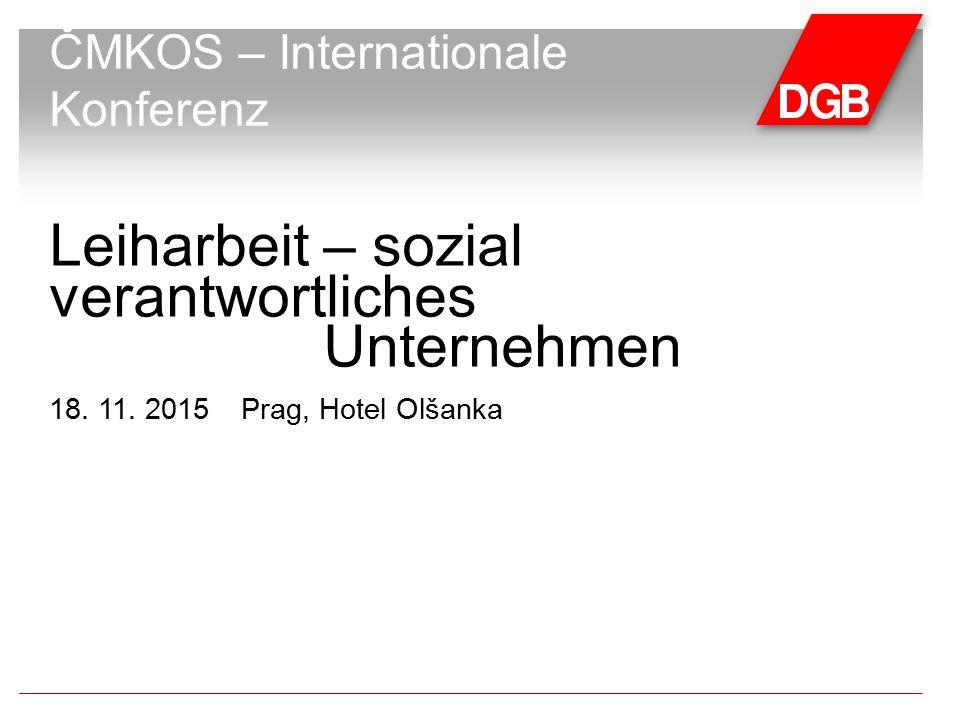 Leiharbeit – sozial verantwortliches Unternehmen 18. 11. 2015Prag, Hotel Olšanka ČMKOS – Internationale Konferenz