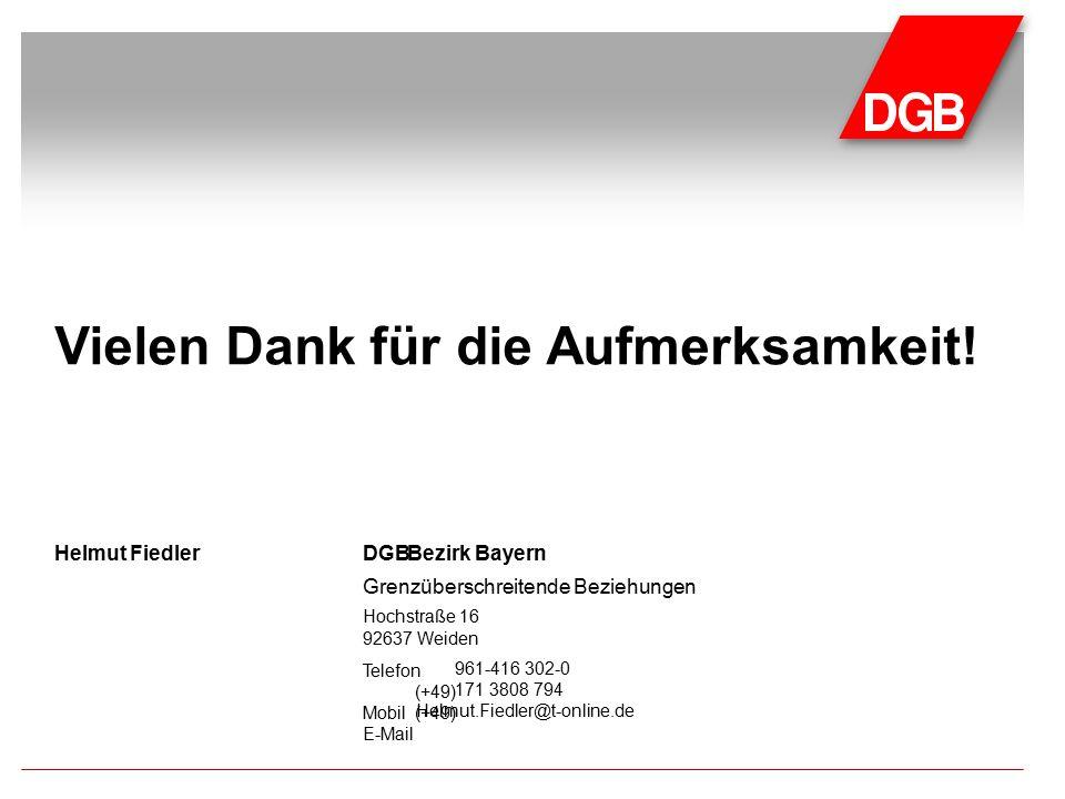 Telefon (+49) Mobil(+49) E-Mail DGBHelmut FiedlerBezirk Bayern Grenzüberschreitende Beziehungen Hochstraße 16 92637 Weiden 961-416 302-0 171 3808 794