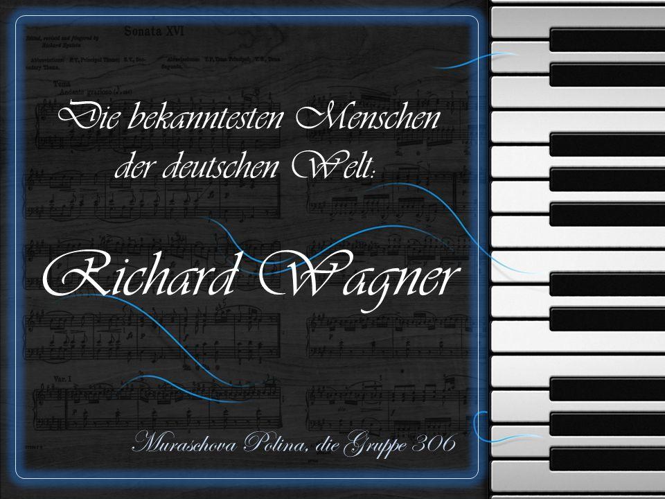 Die bekanntesten Menschen der deutschen Welt: Richard Wagner Muraschova Polina, die Gruppe 306