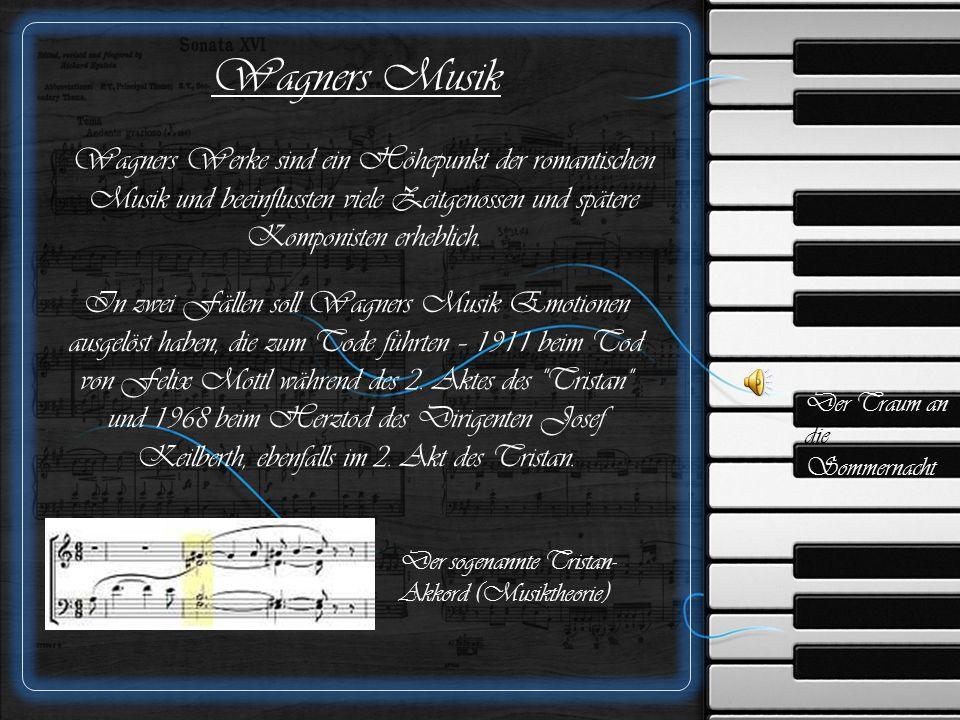 Wagners Musik Der sogenannte Tristan- Akkord (Musiktheorie) Wagners Werke sind ein Höhepunkt der romantischen Musik und beeinflussten viele Zeitgenossen und spätere Komponisten erheblich.