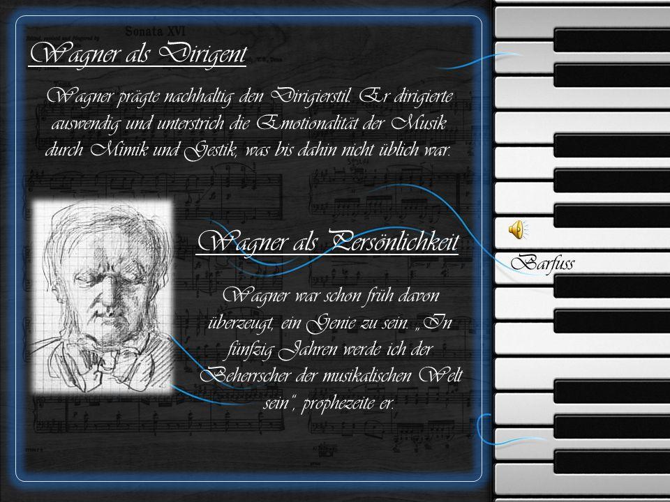 Wagner als Dirigent Wagner prägte nachhaltig den Dirigierstil.