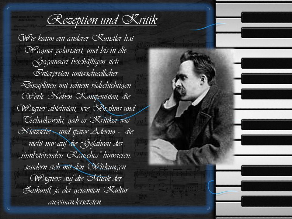 Rezeption und Kritik Wie kaum ein anderer Künstler hat Wagner polarisiert, und bis in die Gegenwart beschäftigen sich Interpreten unterschiedlicher Disziplinen mit seinem vielschichtigen Werk.