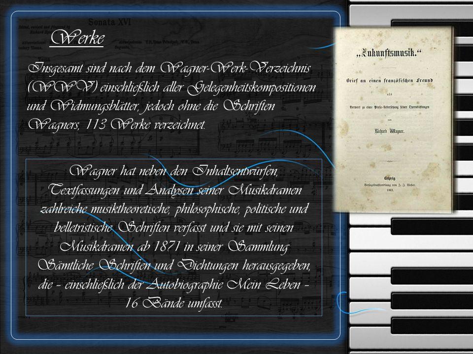 Werke Insgesamt sind nach dem Wagner-Werk-Verzeichnis (WWV) einschließlich aller Gelegenheitskompositionen und Widmungsblätter, jedoch ohne die Schriften Wagners, 113 Werke verzeichnet.