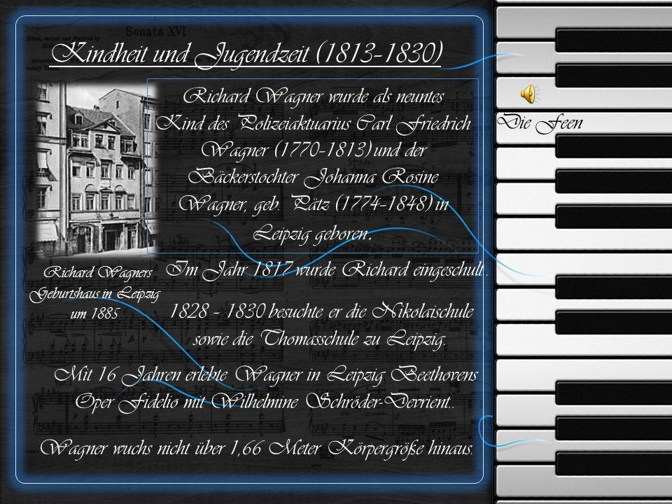 Die Feen Kindheit und Jugendzeit (1813–1830) Richard Wagners Geburtshaus in Leipzig um 1885 Richard Wagner wurde als neuntes Kind des Polizeiaktuarius Carl Friedrich Wagner (1770–1813) und der Bäckerstochter Johanna Rosine Wagner, geb.
