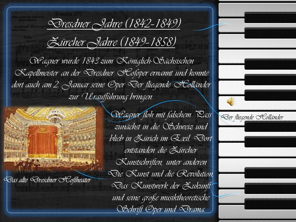 Dresdner Jahre (1842–1849) Zürcher Jahre (1849–1858) Wagner wurde 1843 zum Königlich-Sächsischen Kapellmeister an der Dresdner Hofoper ernannt und konnte dort auch am 2.
