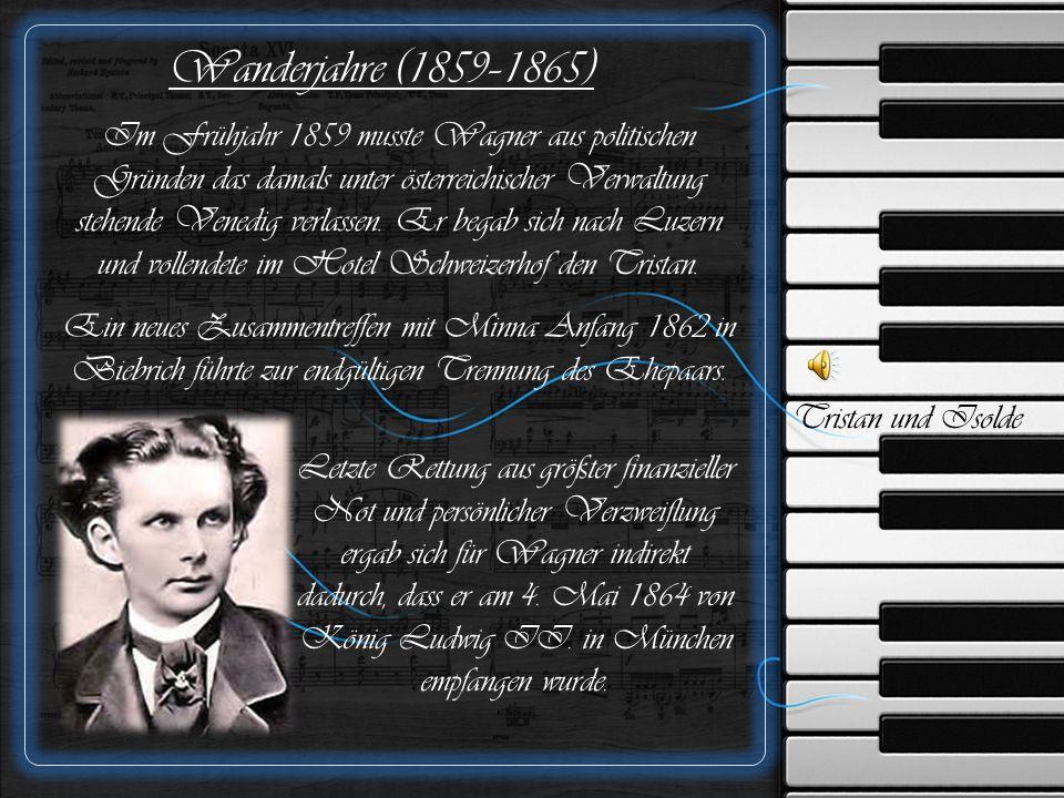 Wanderjahre (1859–1865) Im Frühjahr 1859 musste Wagner aus politischen Gründen das damals unter österreichischer Verwaltung stehende Venedig verlassen.
