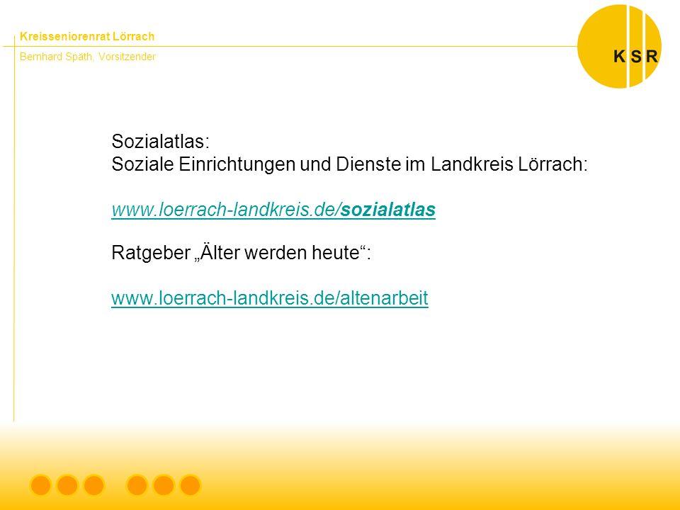 """Kreisseniorenrat Lörrach Bernhard Späth, Vorsitzender Sozialatlas: Soziale Einrichtungen und Dienste im Landkreis Lörrach: www.loerrach-landkreis.de/sozialatlas Ratgeber """"Älter werden heute : www.loerrach-landkreis.de/altenarbeit"""