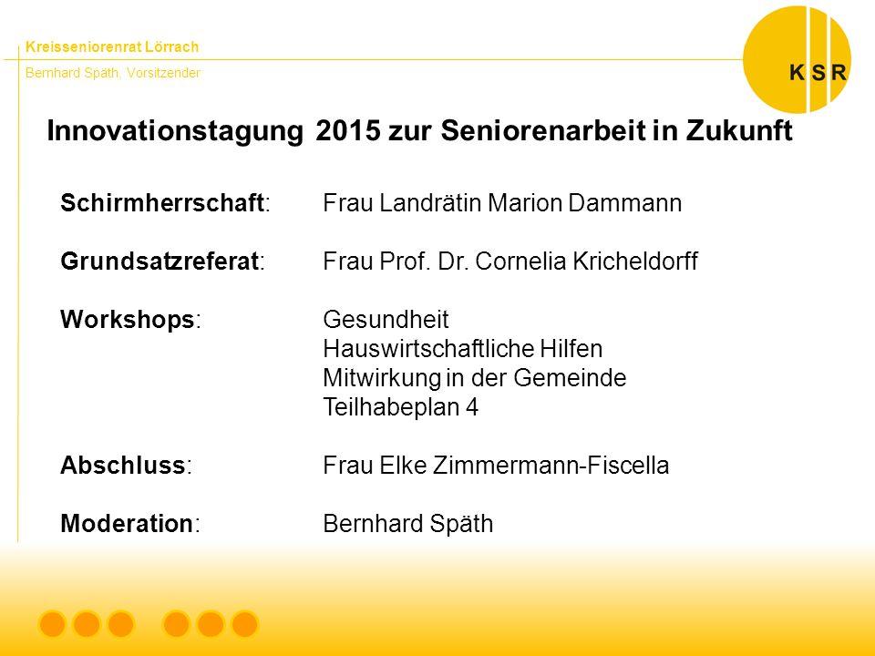 Kreisseniorenrat Lörrach Bernhard Späth, Vorsitzender Innovationstagung 2015 zur Seniorenarbeit in Zukunft Schirmherrschaft:Frau Landrätin Marion Dammann Grundsatzreferat:Frau Prof.