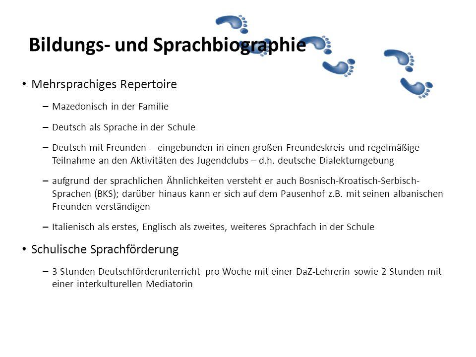 Bildungs- und Sprachbiographie Mehrheitssprache (Deutsch) ist nicht die L1 – L1 Mazedonisch – mit der Mutter und dem Bruder spricht er zuhause seine L