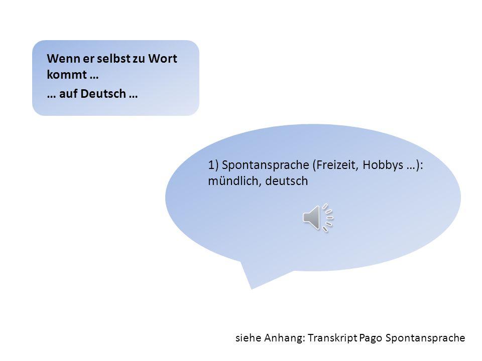 Spontansprache (Freizeit, Hobbys …): mündlich, mazedonisch Wenn er selbst zu Wort kommt … … in seiner L1 …