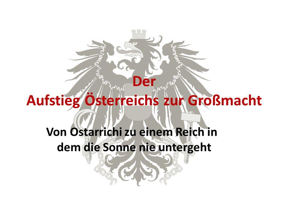 Der Aufstieg Österreichs zur Großmacht Von Ostarrichi zu einem Reich in dem die Sonne nie untergeht