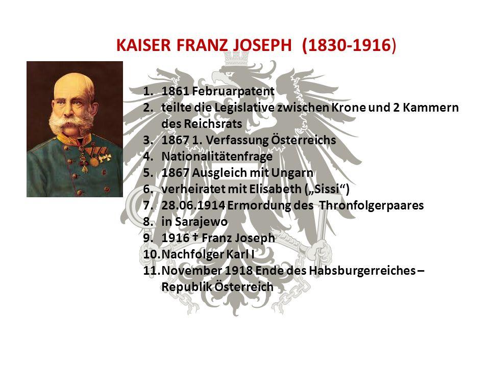 KAISER FRANZ JOSEPH (1830-1916) 1.1861 Februarpatent 2.teilte die Legislative zwischen Krone und 2 Kammern des Reichsrats 3.1867 1.