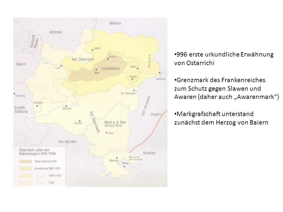 """996 erste urkundliche Erwähnung von Ostarrichi Grenzmark des Frankenreiches zum Schutz gegen Slawen und Awaren (daher auch """"Awarenmark ) Markgrafschaft unterstand zunächst dem Herzog von Baiern"""