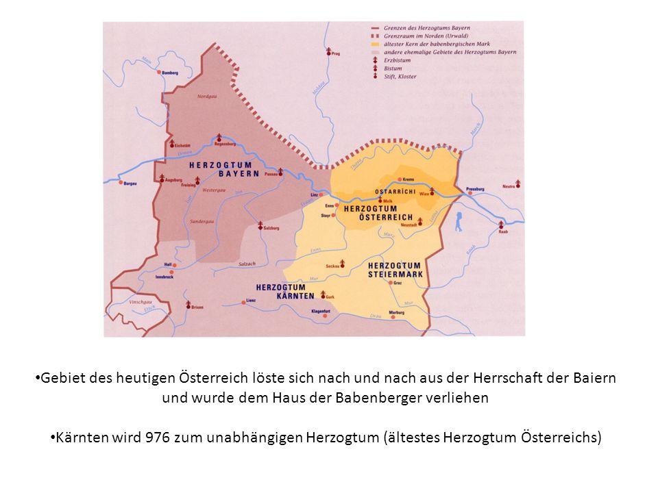 Gebiet des heutigen Österreich löste sich nach und nach aus der Herrschaft der Baiern und wurde dem Haus der Babenberger verliehen Kärnten wird 976 zum unabhängigen Herzogtum (ältestes Herzogtum Österreichs)