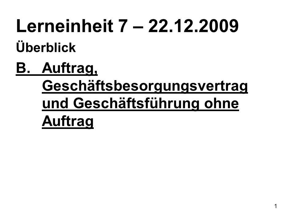 1 Lerneinheit 7 – 22.12.2009 Überblick B.Auftrag, Geschäftsbesorgungsvertrag und Geschäftsführung ohne Auftrag