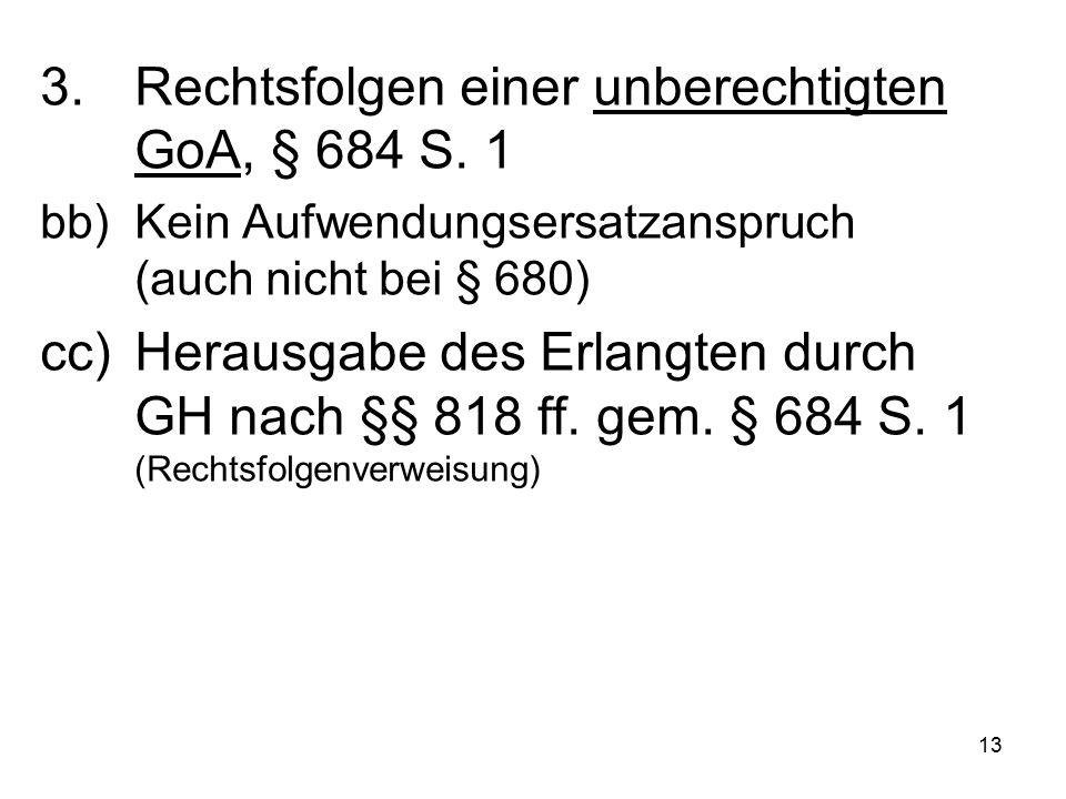 13 3.Rechtsfolgen einer unberechtigten GoA, § 684 S.