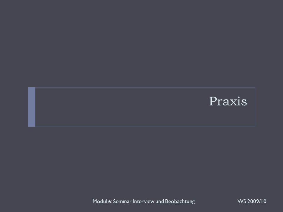 Praxis WS 2009/10Modul 6: Seminar Interview und Beobachtung