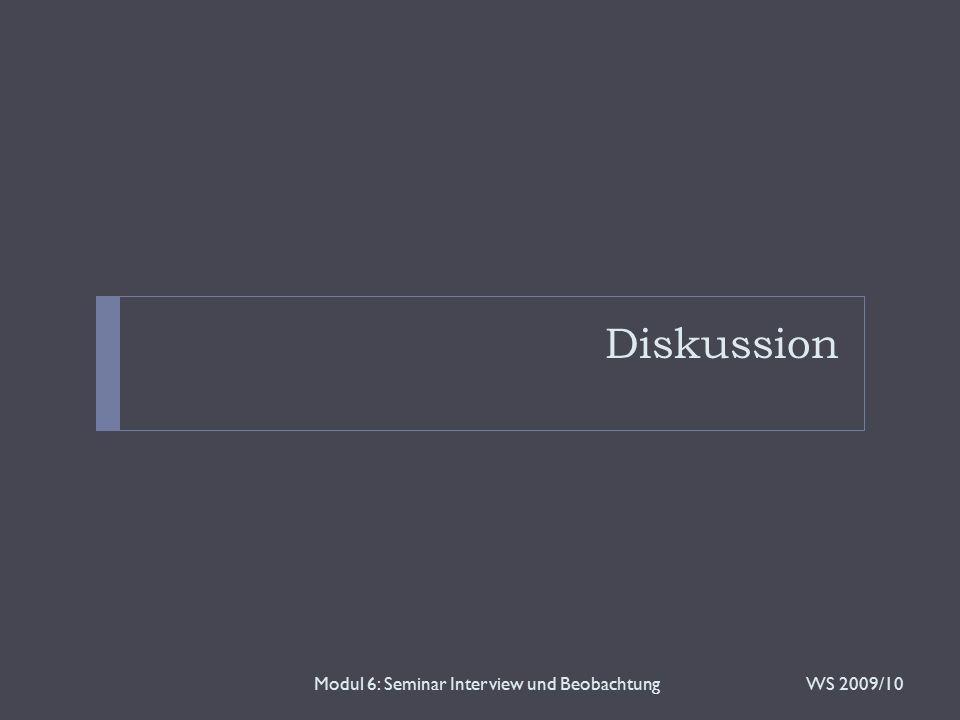 Diskussion WS 2009/10Modul 6: Seminar Interview und Beobachtung