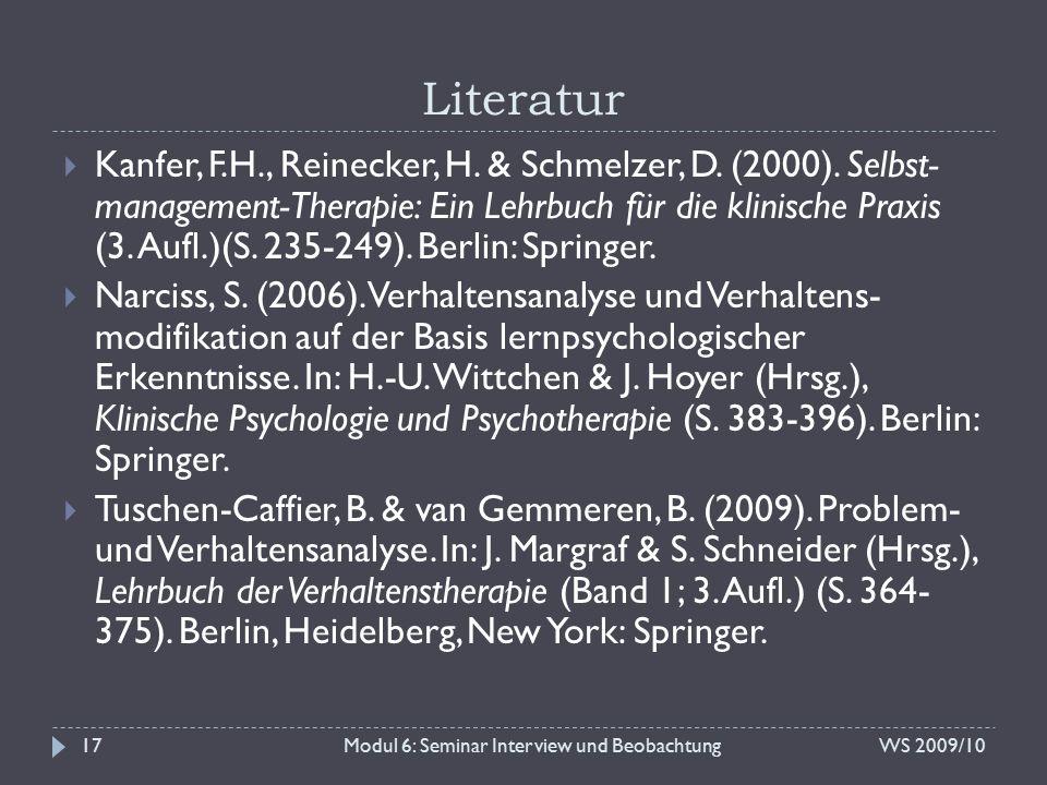 Literatur WS 2009/10Modul 6: Seminar Interview und Beobachtung  Kanfer, F.H., Reinecker, H. & Schmelzer, D. (2000). Selbst- management-Therapie: Ein