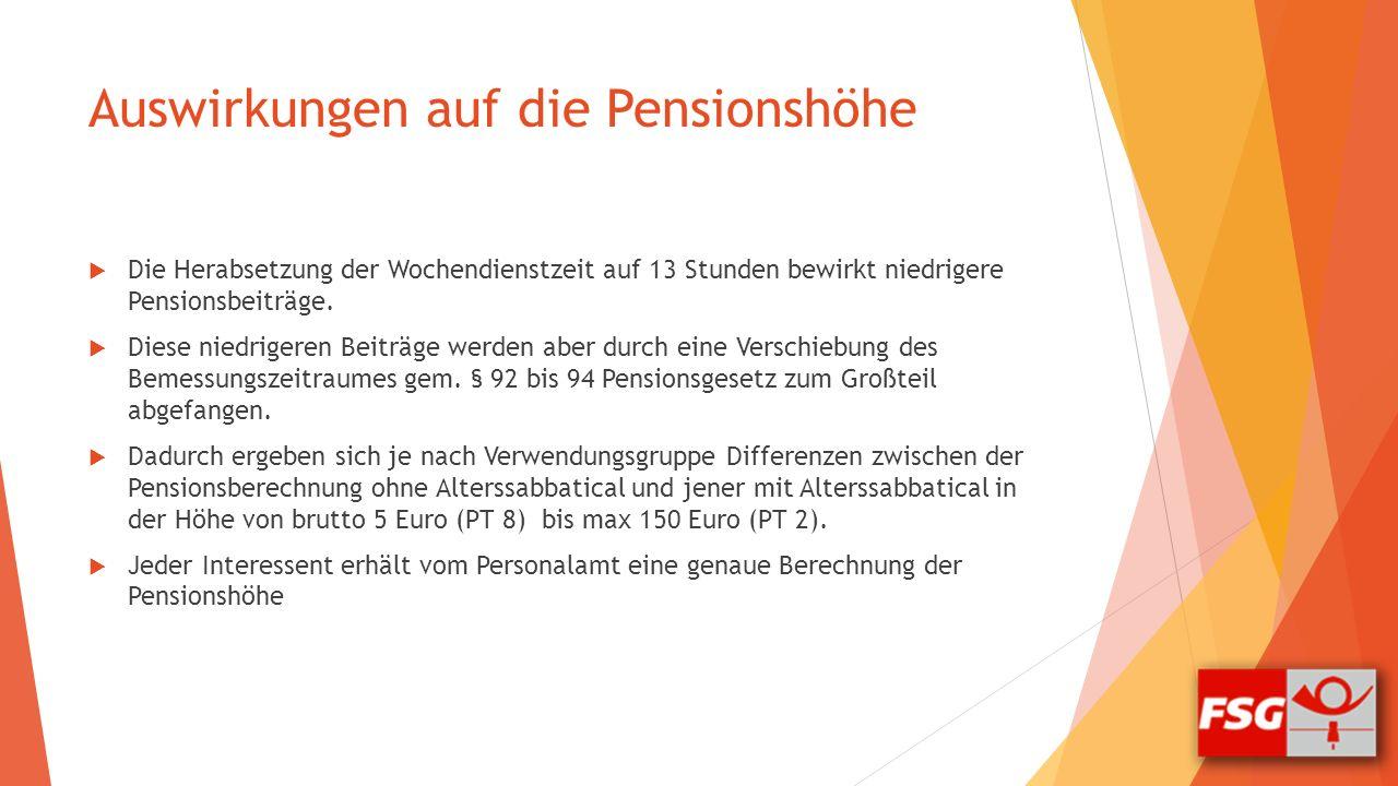 Auswirkungen auf die Pensionshöhe  Die Herabsetzung der Wochendienstzeit auf 13 Stunden bewirkt niedrigere Pensionsbeiträge.