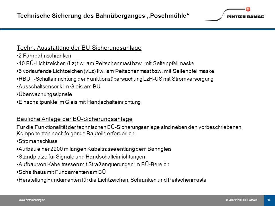 """14 www.pintschbamag.de© 2012 PINTSCH BAMAG Technische Sicherung des Bahnüberganges """"Poschmühle"""" Techn. Ausstattung der BÜ-Sicherungsanlage 2 Fahrbahns"""
