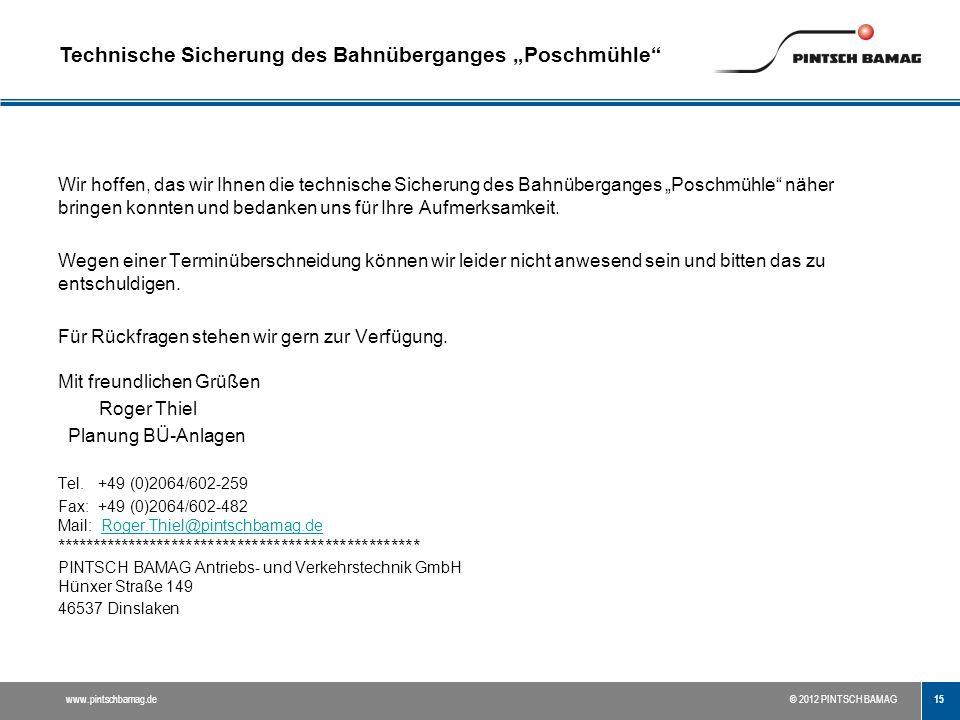 """15 www.pintschbamag.de© 2012 PINTSCH BAMAG Wir hoffen, das wir Ihnen die technische Sicherung des Bahnüberganges """"Poschmühle"""" näher bringen konnten un"""