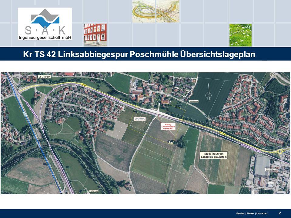 Beraten | Planen | Umsetzen 2 Kr TS 42 Linksabbiegespur Poschmühle Übersichtslageplan
