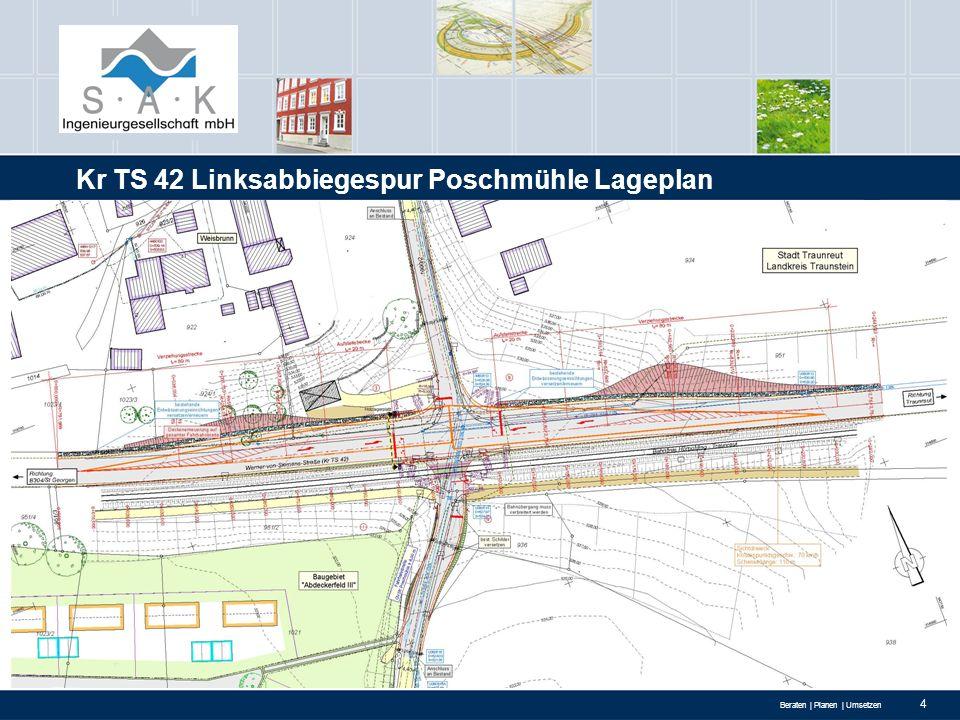 Beraten | Planen | Umsetzen 5 Kr TS 42 Linksabbiegespur Poschmühle Lageplan