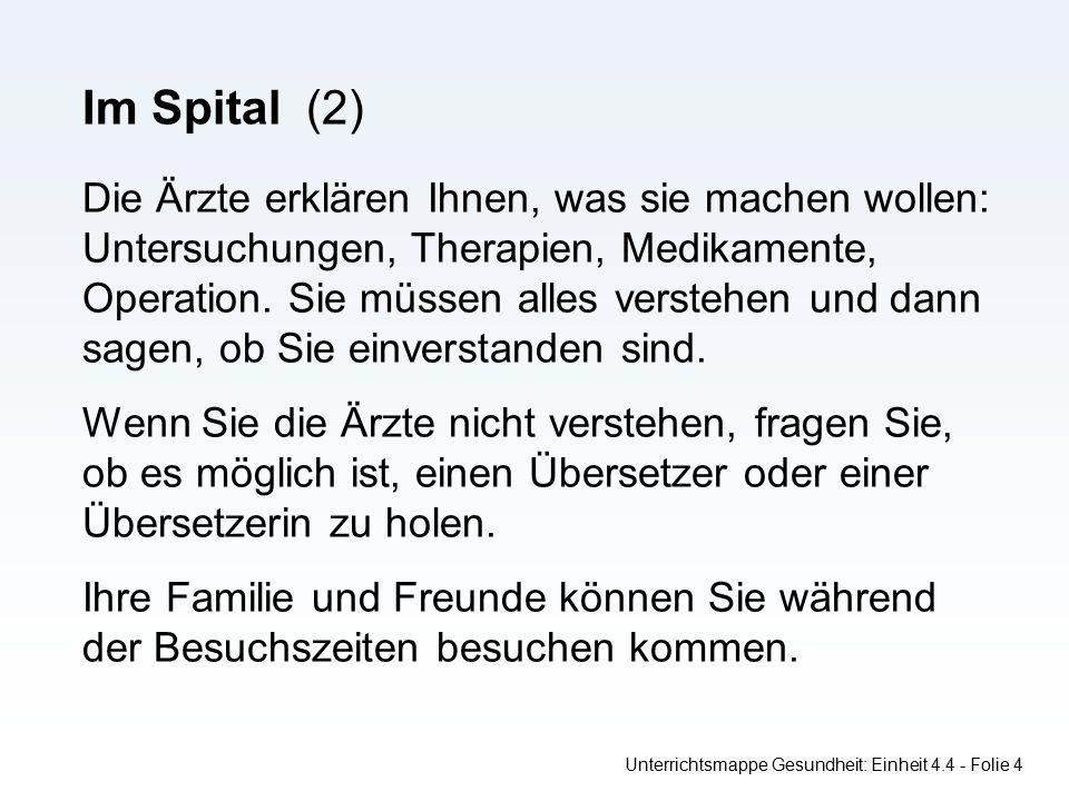 Unterrichtsmappe Gesundheit: Einheit 4.4 - Folie 4 Im Spital (2) Die Ärzte erklären Ihnen, was sie machen wollen: Untersuchungen, Therapien, Medikamente, Operation.