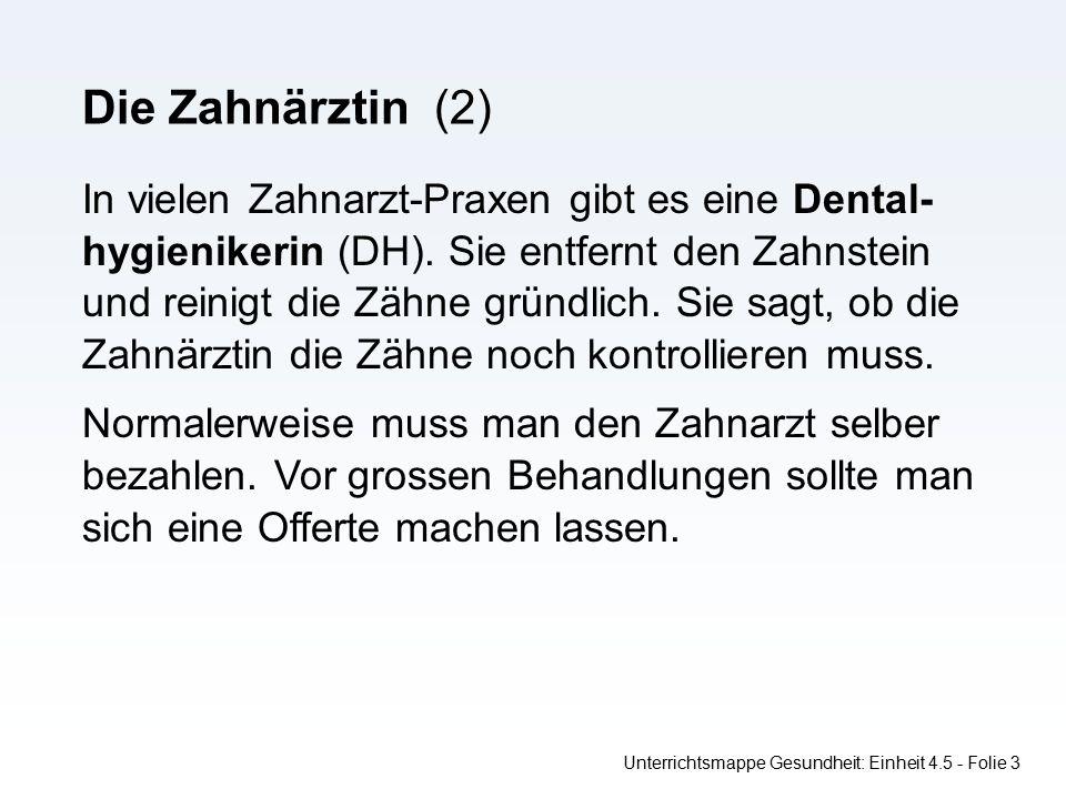 Unterrichtsmappe Gesundheit: Einheit 4.5 - Folie 3 Die Zahnärztin (2) In vielen Zahnarzt-Praxen gibt es eine Dental- hygienikerin (DH).