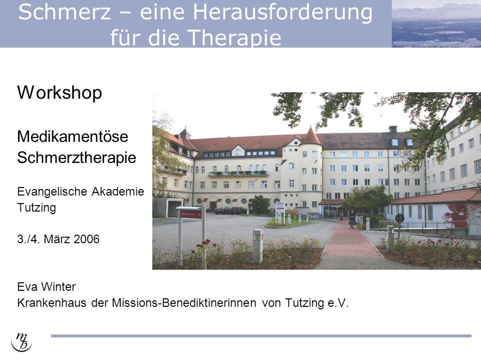 Schmerz – eine Herausforderung für die Therapie Workshop Medikamentöse Schmerztherapie Evangelische Akademie Tutzing 3./4. März 2006 Eva Winter Kranke