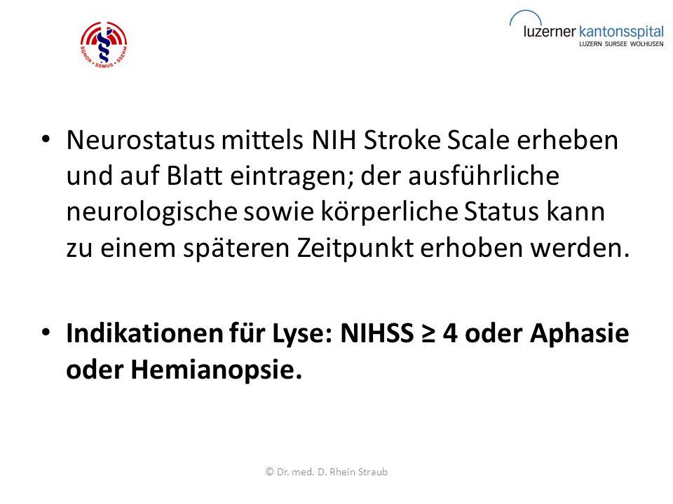 Neurostatus mittels NIH Stroke Scale erheben und auf Blatt eintragen; der ausführliche neurologische sowie körperliche Status kann zu einem späteren Zeitpunkt erhoben werden.