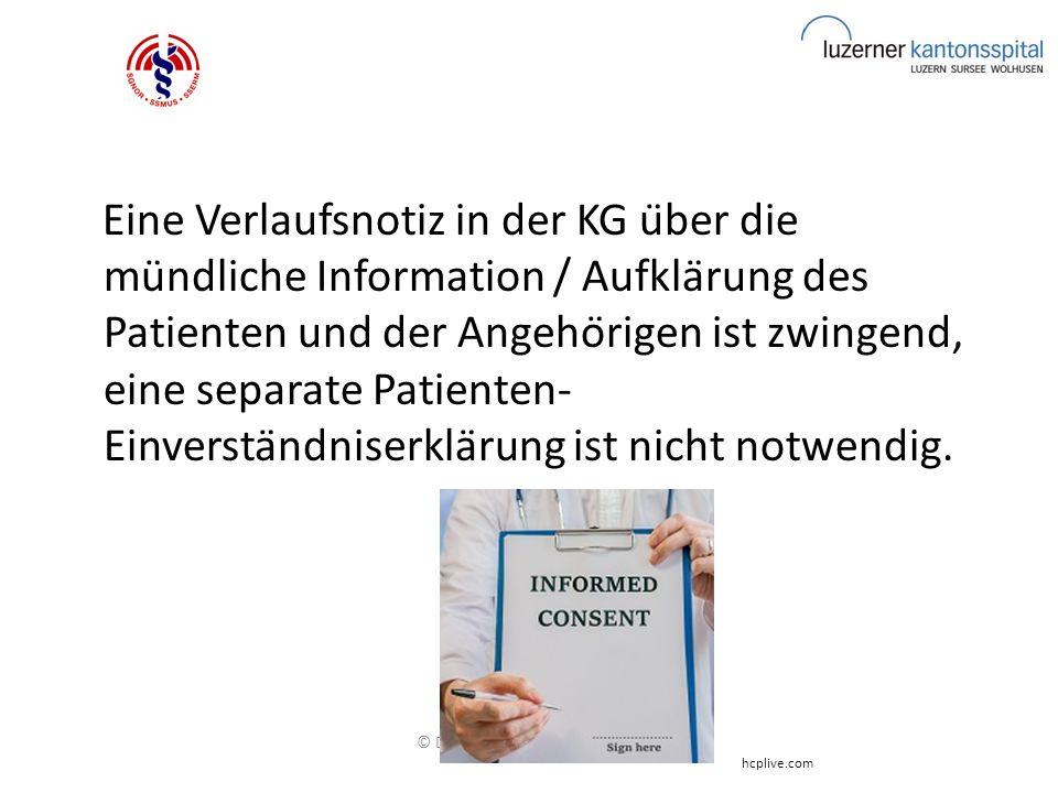 Eine Verlaufsnotiz in der KG über die mündliche Information / Aufklärung des Patienten und der Angehörigen ist zwingend, eine separate Patienten- Einverständniserklärung ist nicht notwendig.