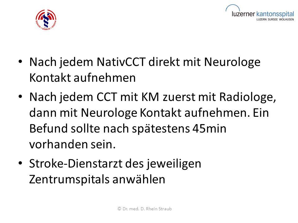 Nach jedem NativCCT direkt mit Neurologe Kontakt aufnehmen Nach jedem CCT mit KM zuerst mit Radiologe, dann mit Neurologe Kontakt aufnehmen.