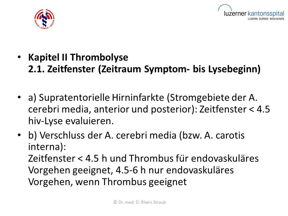 Kapitel II Thrombolyse 2.1. Zeitfenster (Zeitraum Symptom- bis Lysebeginn) a) Supratentorielle Hirninfarkte (Stromgebiete der A. cerebri media, anteri