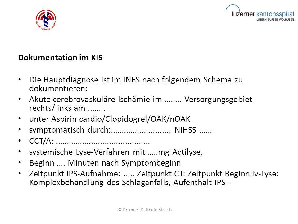 Dokumentation im KIS Die Hauptdiagnose ist im INES nach folgendem Schema zu dokumentieren: Akute cerebrovaskuläre Ischämie im........-Versorgungsgebiet rechts/links am........