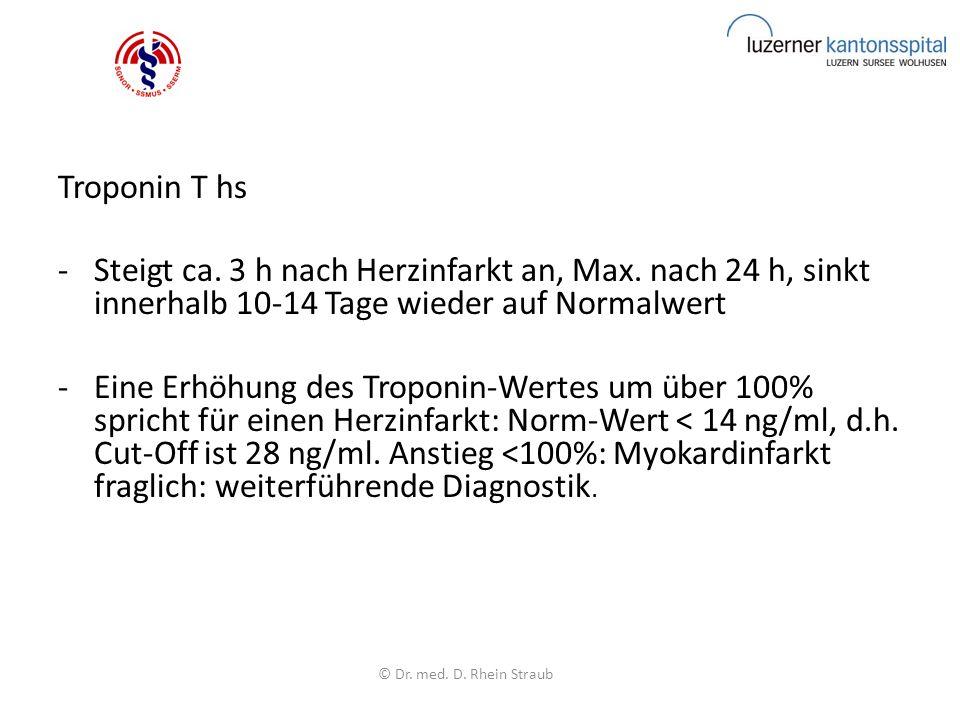Troponin T hs -Steigt ca. 3 h nach Herzinfarkt an, Max. nach 24 h, sinkt innerhalb 10-14 Tage wieder auf Normalwert -Eine Erhöhung des Troponin-Wertes