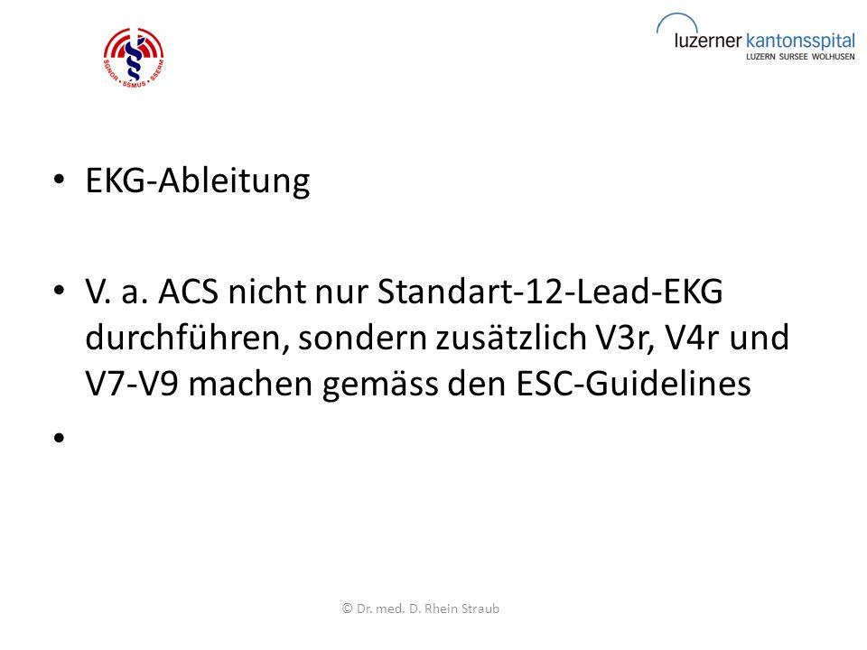 EKG-Ableitung V. a. ACS nicht nur Standart-12-Lead-EKG durchführen, sondern zusätzlich V3r, V4r und V7-V9 machen gemäss den ESC-Guidelines © Dr. med.