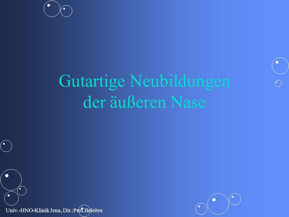 Univ.-HNO-Klinik Jena, Dir.:Prof.Beleites Gutartige Neubildungen der äußeren Nase